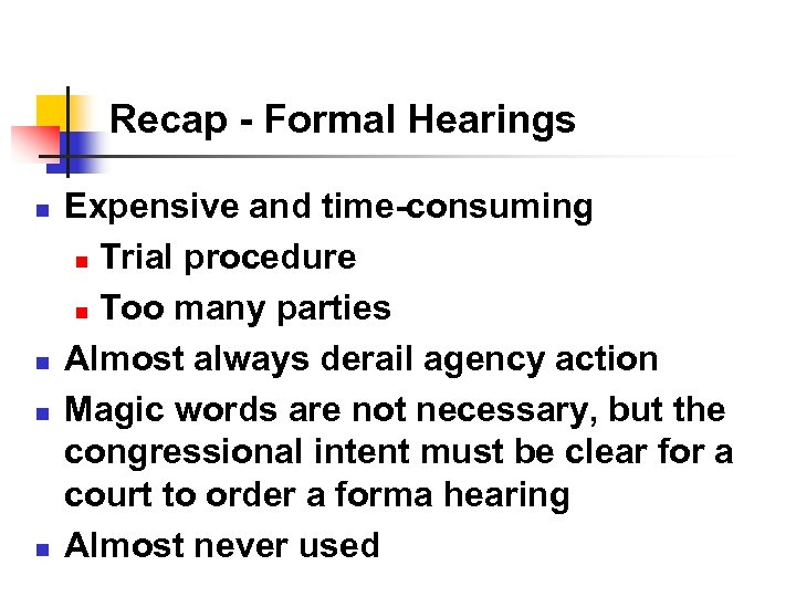 Recap - Formal Hearings n n Expensive and time-consuming n Trial procedure n Too