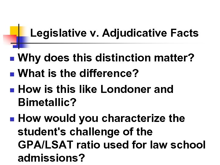 Legislative v. Adjudicative Facts Why does this distinction matter? n What is the difference?