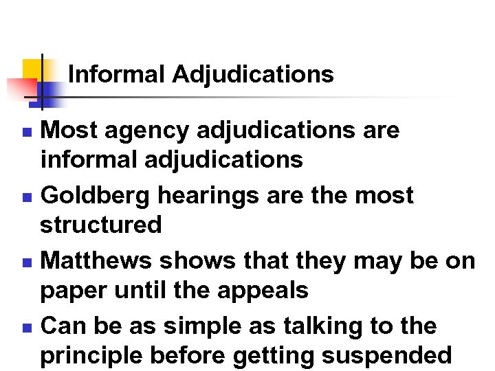 Informal Adjudications Most agency adjudications are informal adjudications n Goldberg hearings are the most