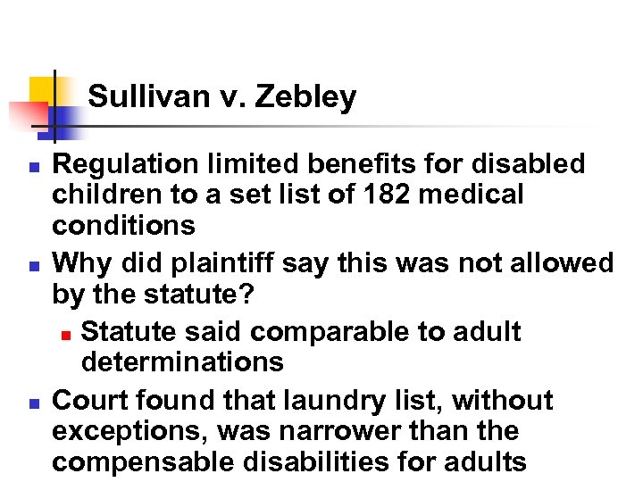 Sullivan v. Zebley n n n Regulation limited benefits for disabled children to a