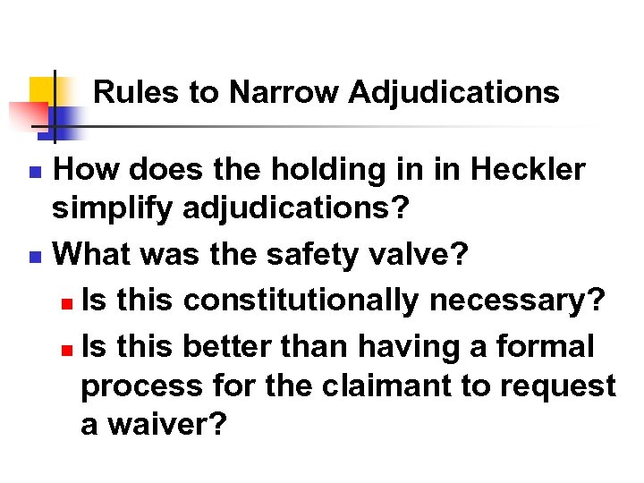 Rules to Narrow Adjudications How does the holding in in Heckler simplify adjudications? n