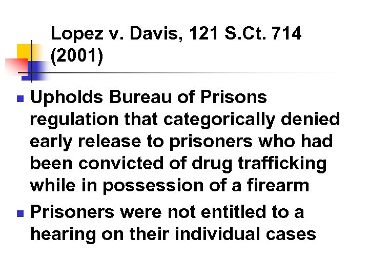 Lopez v. Davis, 121 S. Ct. 714 (2001) Upholds Bureau of Prisons regulation that