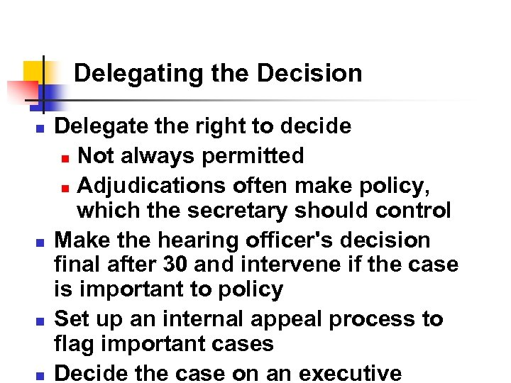 Delegating the Decision n n Delegate the right to decide n Not always permitted