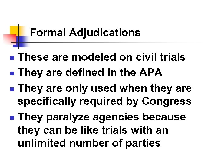 Formal Adjudications These are modeled on civil trials n They are defined in the