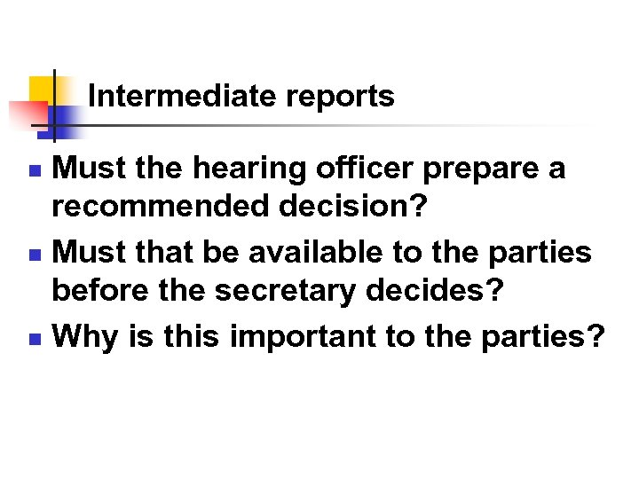 Intermediate reports Must the hearing officer prepare a recommended decision? n Must that be