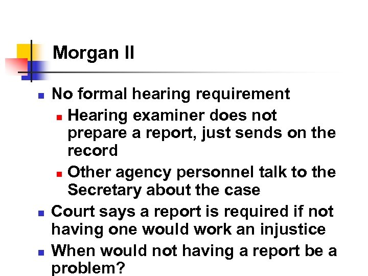Morgan II n n n No formal hearing requirement n Hearing examiner does not