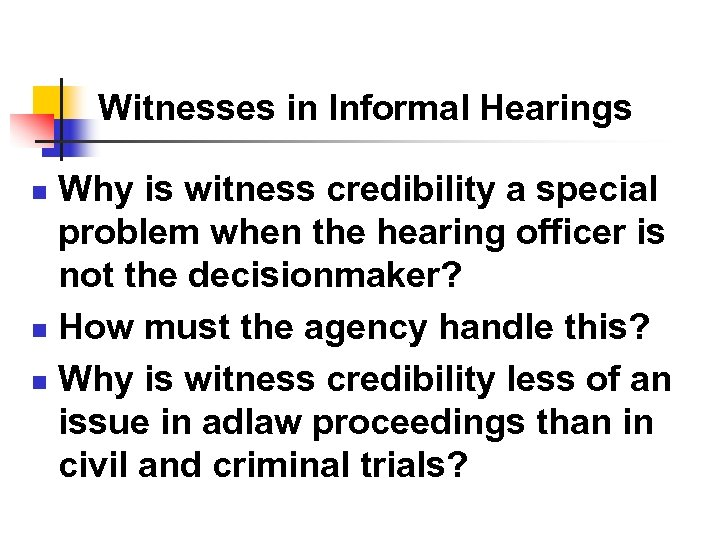 Witnesses in Informal Hearings Why is witness credibility a special problem when the hearing