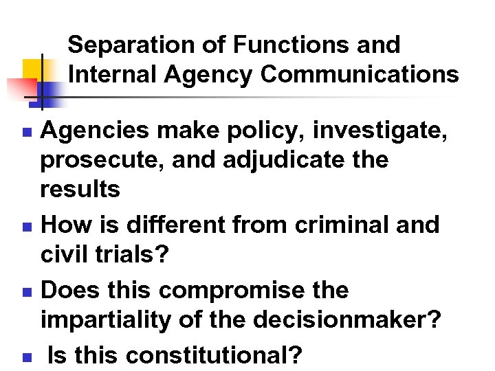 Separation of Functions and Internal Agency Communications Agencies make policy, investigate, prosecute, and adjudicate
