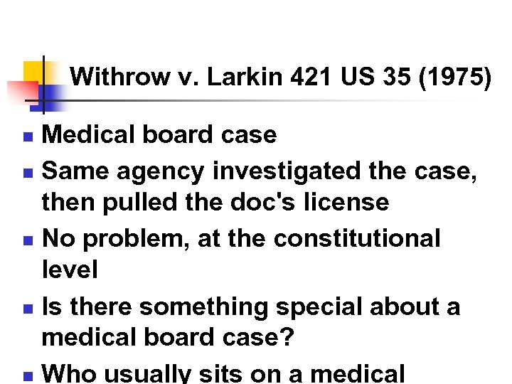 Withrow v. Larkin 421 US 35 (1975) Medical board case n Same agency investigated