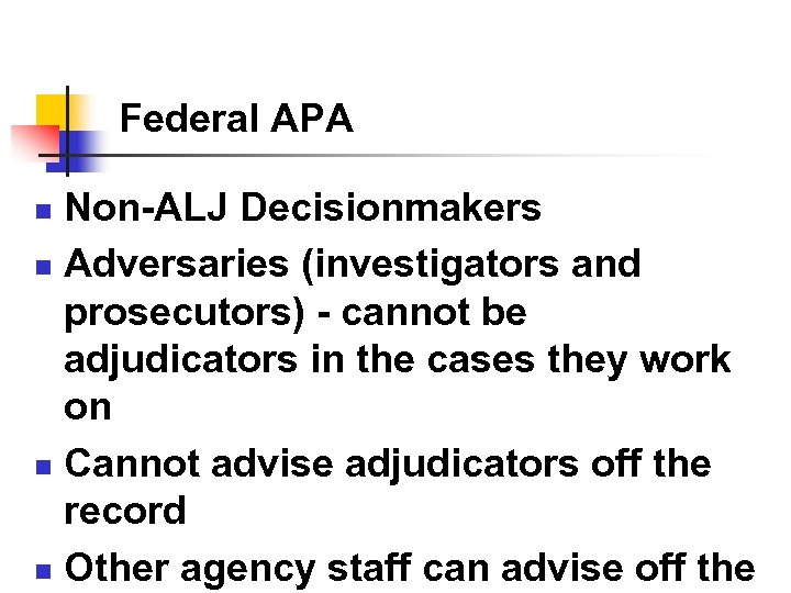Federal APA Non-ALJ Decisionmakers n Adversaries (investigators and prosecutors) - cannot be adjudicators in