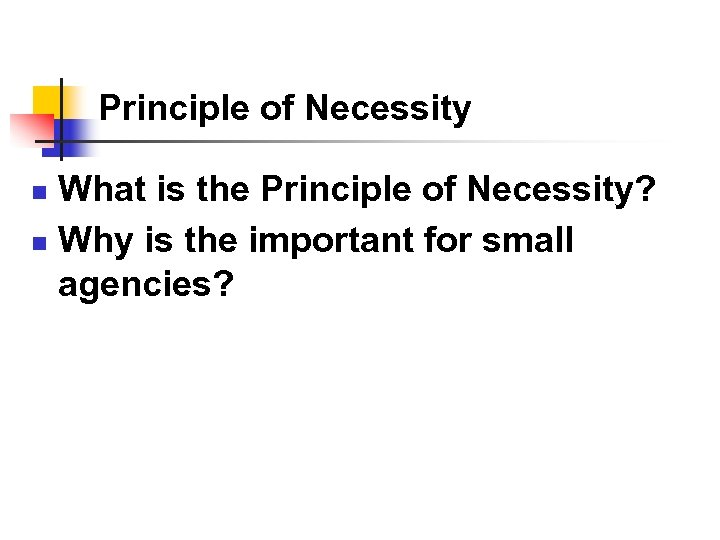 Principle of Necessity What is the Principle of Necessity? n Why is the important