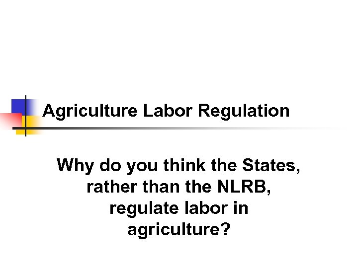 Agriculture Labor Regulation Why do you think the States, rather than the NLRB, regulate