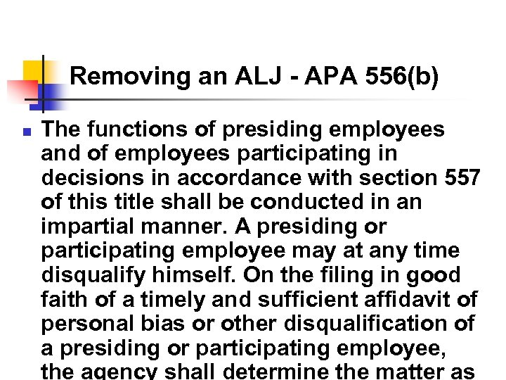 Removing an ALJ - APA 556(b) n The functions of presiding employees and of