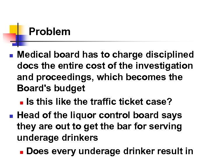 Problem n n Medical board has to charge disciplined docs the entire cost of