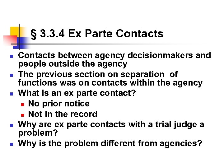 § 3. 3. 4 Ex Parte Contacts n n n Contacts between agency decisionmakers