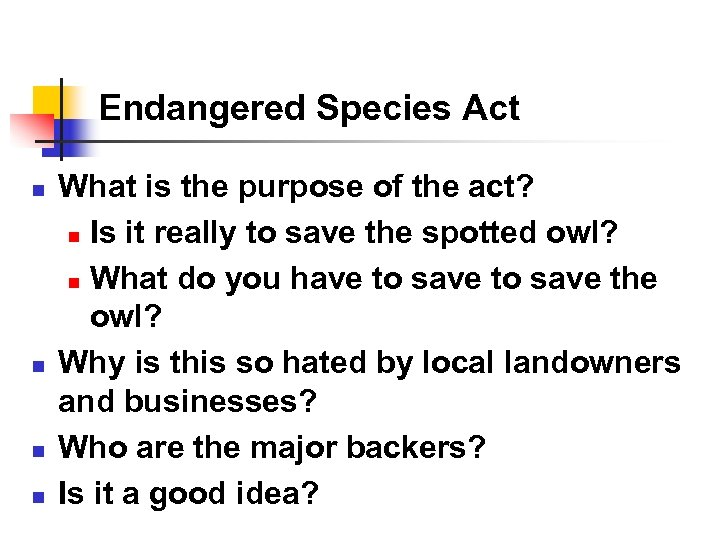Endangered Species Act n n What is the purpose of the act? n Is