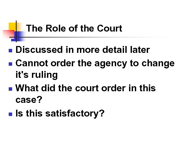 The Role of the Court Discussed in more detail later n Cannot order the