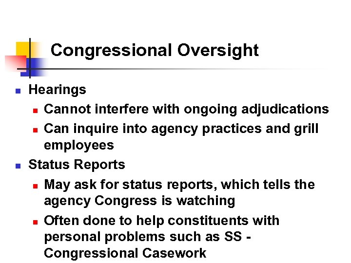 Congressional Oversight n n Hearings n Cannot interfere with ongoing adjudications n Can inquire