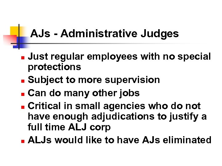 AJs - Administrative Judges Just regular employees with no special protections n Subject to
