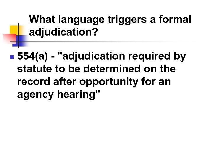 What language triggers a formal adjudication? n 554(a) -