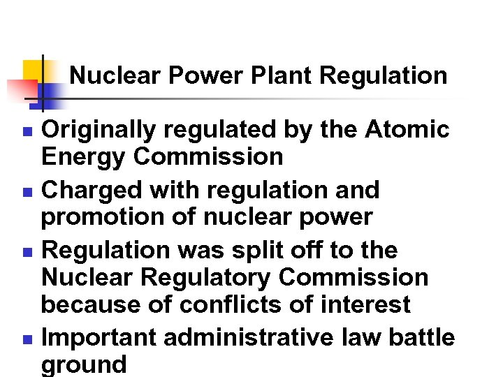 Nuclear Power Plant Regulation Originally regulated by the Atomic Energy Commission n Charged with