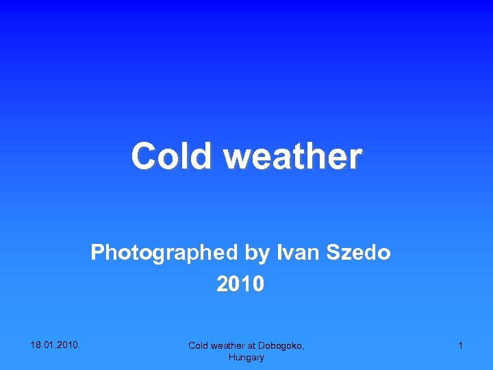 Cold weather Photographed by Ivan Szedo 2010 18. 01. 2010. Cold weather at Dobogoko,
