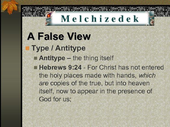 A False View n Type / Antitype n Antitype – the thing itself n