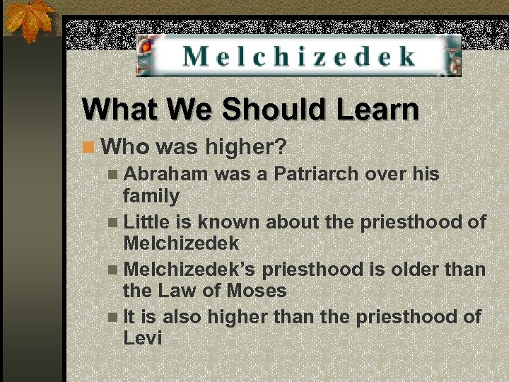 What We Should Learn n Who was higher? n Abraham was a Patriarch over