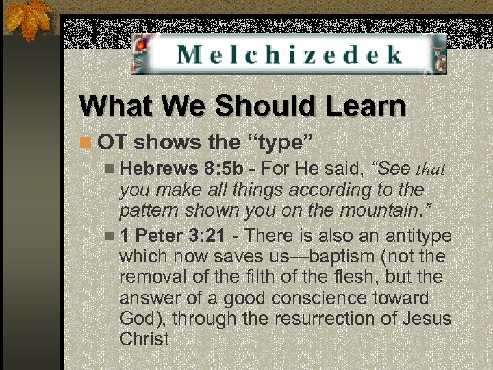 "What We Should Learn n OT shows the ""type"" n Hebrews 8: 5 b"