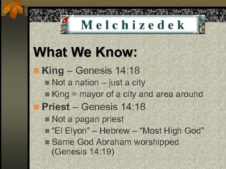 What We Know: n King – Genesis 14: 18 n Not a nation –