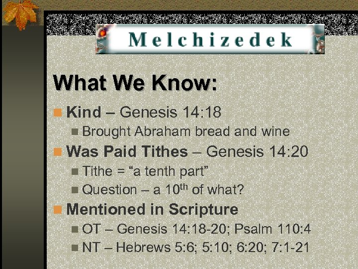 What We Know: n Kind – Genesis 14: 18 n Brought Abraham bread and