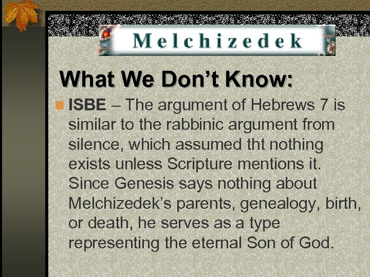 What We Don't Know: n ISBE – The argument of Hebrews 7 is similar