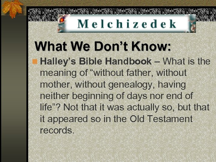 What We Don't Know: n Halley's Bible Handbook – What is the meaning of