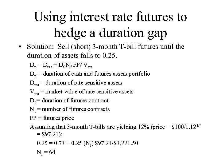Using interest rate futures to hedge a duration gap • Solution: Sell (short) 3