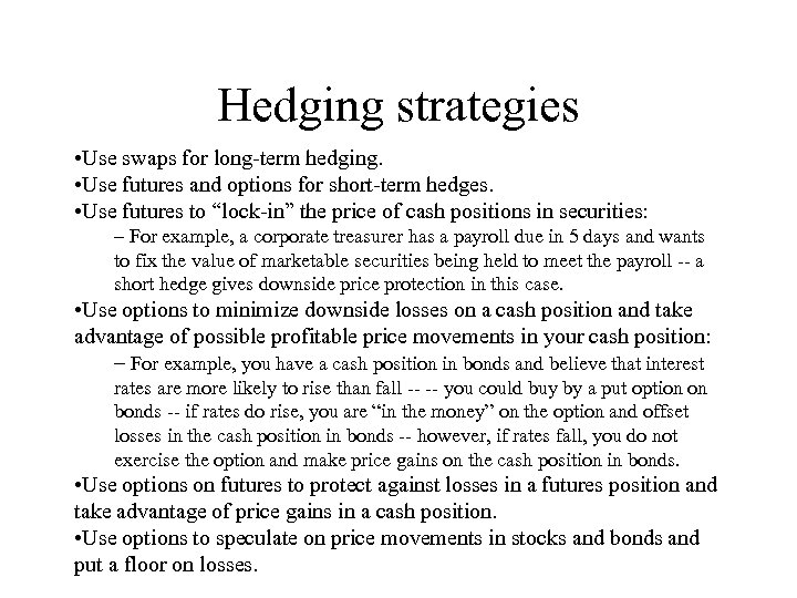 Hedging strategies • Use swaps for long-term hedging. • Use futures and options for