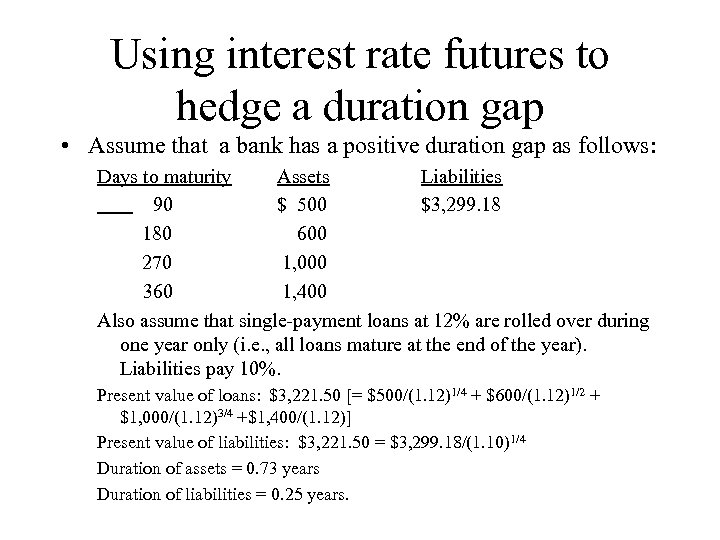 Using interest rate futures to hedge a duration gap • Assume that a bank