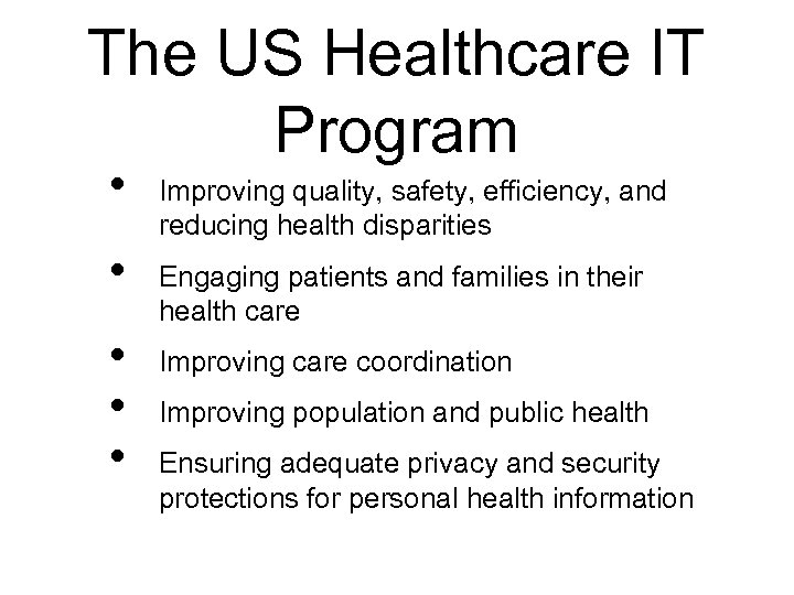 The US Healthcare IT Program • • • Improving quality, safety, efficiency, and reducing