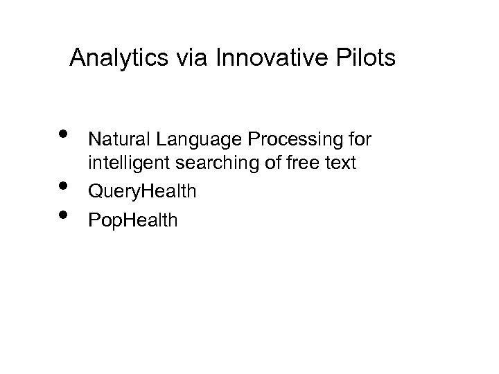 Analytics via Innovative Pilots • • • Natural Language Processing for intelligent searching of