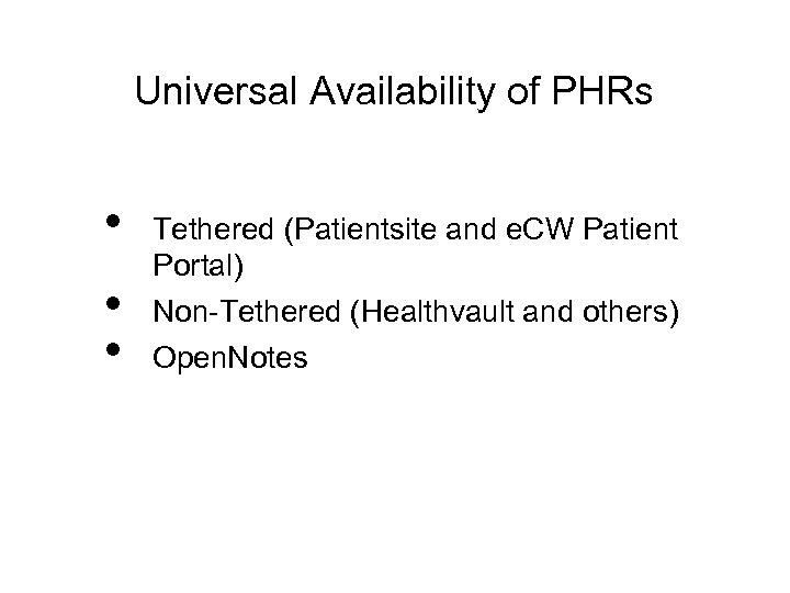 Universal Availability of PHRs • • • Tethered (Patientsite and e. CW Patient Portal)