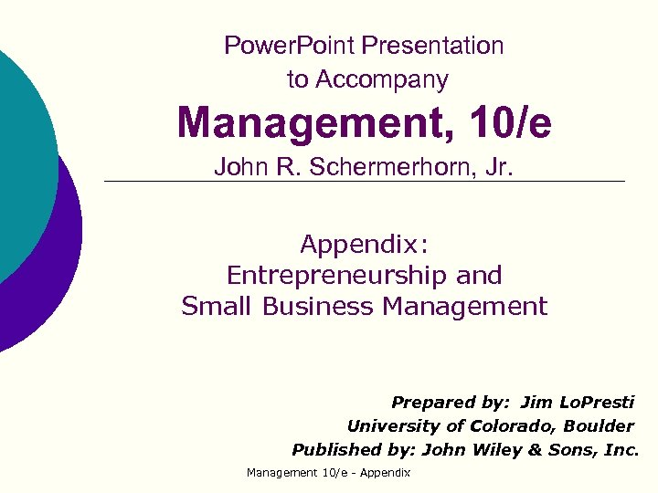 Power. Point Presentation to Accompany Management, 10/e John R. Schermerhorn, Jr. Appendix: Entrepreneurship and