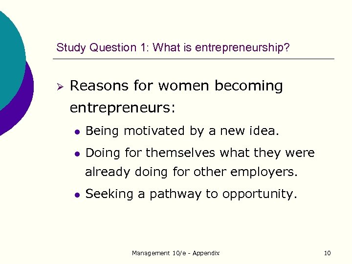 Study Question 1: What is entrepreneurship? Ø Reasons for women becoming entrepreneurs: l Being
