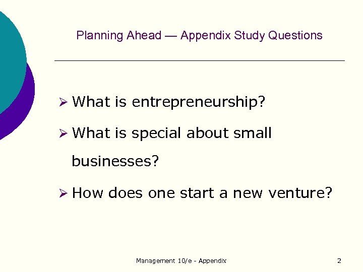 Planning Ahead — Appendix Study Questions Ø What is entrepreneurship? Ø What is special