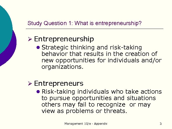 Study Question 1: What is entrepreneurship? Ø Entrepreneurship l Strategic thinking and risk-taking behavior