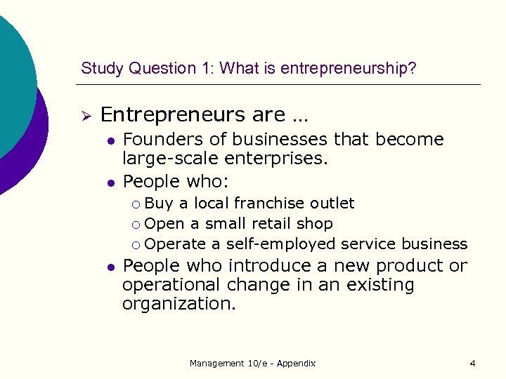 Study Question 1: What is entrepreneurship? Ø Entrepreneurs are … l l Founders of