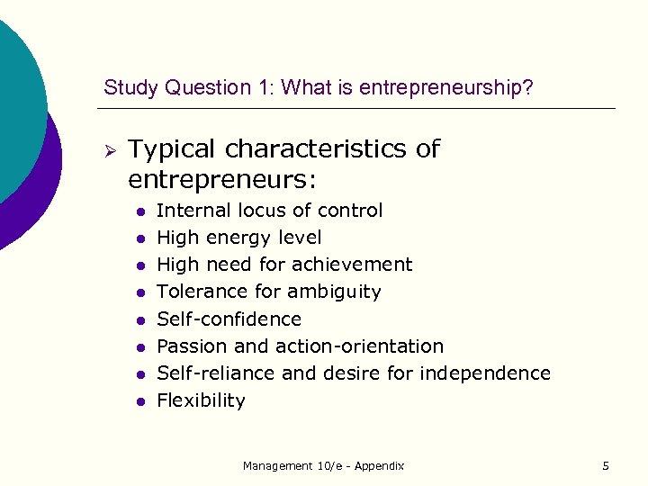 Study Question 1: What is entrepreneurship? Ø Typical characteristics of entrepreneurs: l l l