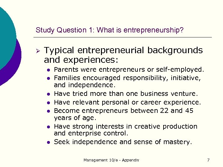Study Question 1: What is entrepreneurship? Ø Typical entrepreneurial backgrounds and experiences: l l