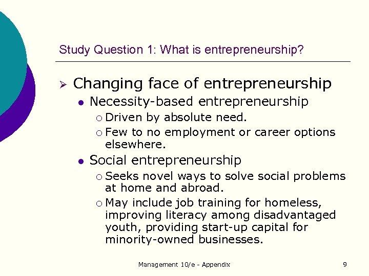 Study Question 1: What is entrepreneurship? Ø Changing face of entrepreneurship l Necessity-based entrepreneurship