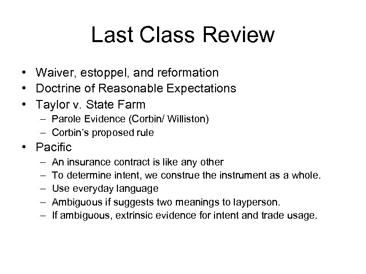 Last Class Review • Waiver, estoppel, and reformation • Doctrine of Reasonable Expectations •