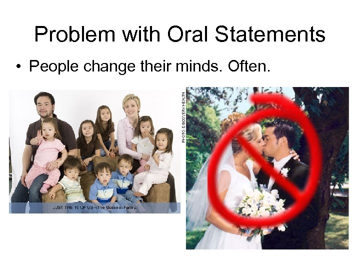 Problem with Oral Statements • People change their minds. Often.
