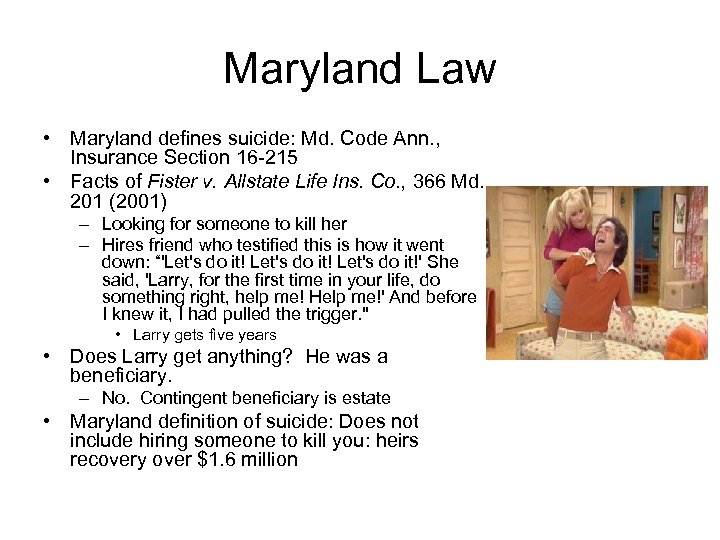 Maryland Law • Maryland defines suicide: Md. Code Ann. , Insurance Section 16 -215
